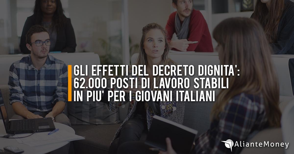 Gli effetti del decreto dignita': 62.000 posti di lavoro stabili in piu' per i giovani italiani