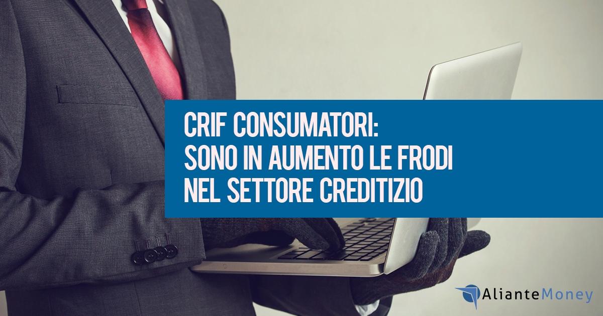Crif Consumatori: frodi creditizie in crescita