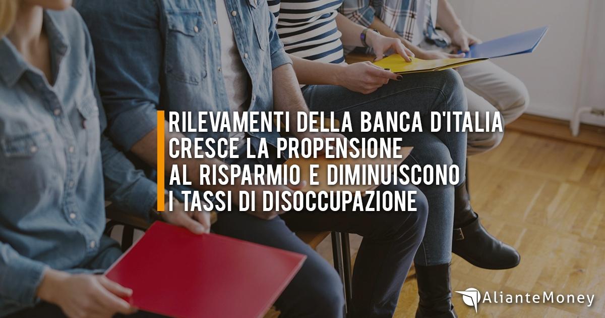 Banca d'Italia: cresce la propensione al risparmio e diminuiscono i tassi di disoccupazione