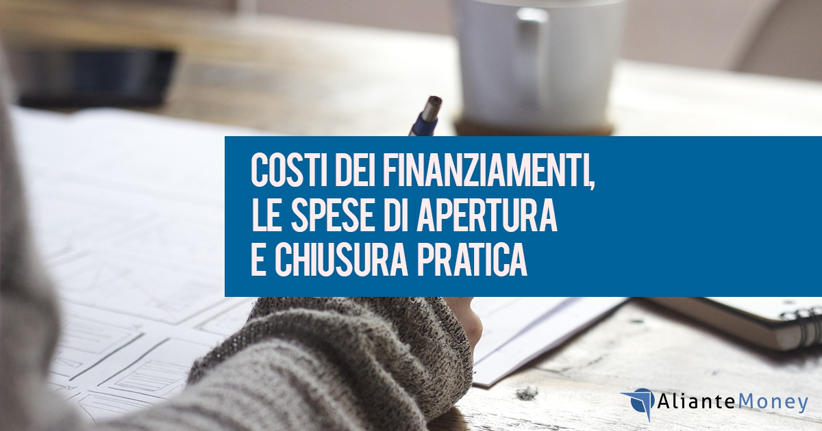 Costo finanziamento, le spese di apertura e chiusura pratica